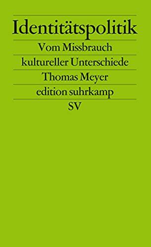 Identitätspolitik: Vom Mißbrauch des kulturellen Unterschieds: Thomas Meyer