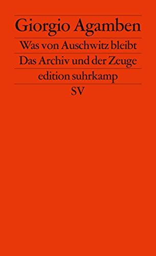 Was von Auschwitz bleibt: Das Archiv und: Agamben, Giorgio