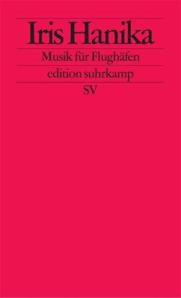 Musik für Flughäfen: Kurze Texte (edition suhrkamp): Hanika, Iris