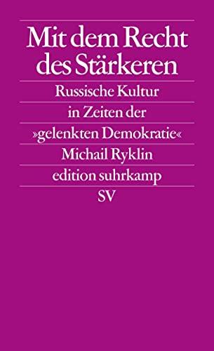 9783518124727: Mit dem Recht des St�rkeren: Die russische Kultur in Zeiten der gelenkten Demokratie