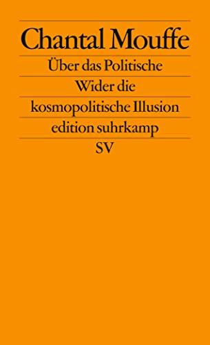 9783518124833: Über das Politische: Wider die kosmopolitische Illusion (edition suhrkamp)