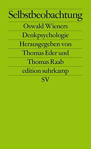 Selbstbeobachtung. Oswald Wieners Denkpsychologie. Herausgegeben von Thomas Eder und Thomas Raab. - Eder, Thomas / Raab, Thomas (Hg.)