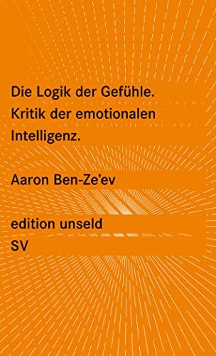 Die Logik der Gefühle. Kritik der emotionalen: Ben-Zeev, Aaron: