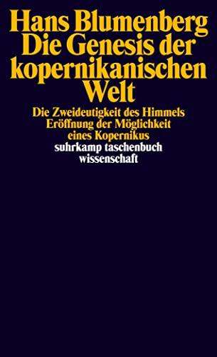 Die Genesis der kopernikanischen Welt.: Hans Blumenberg