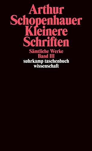 Kleinere Schriften: Sämtliche Werke in fünf Bänden,: Arthur Schopenhauer