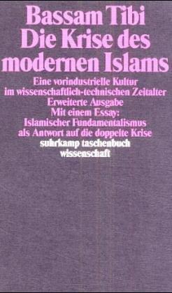 9783518284896: Die Krise des modernen Islams: Eine vorindustrielle Kultur im wissenschaftlich-technischen Zeitalter (Suhrkamp Taschenbuch Wissenschaft) (German Edition)
