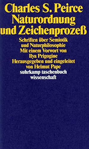 Naturordnung und Zeichenprozeß. Schriften über Semiotik und: Peirce, Charles Sanders