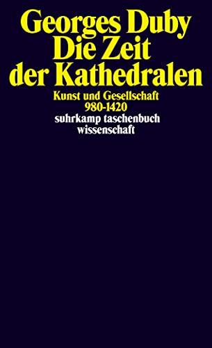 9783518286111: Die Zeit der Kathedralen: Kunst und Gesellschaft 980 - 1420: 1011