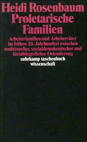 9783518286296: Proletarische Familien: Arbeiterfamilien und Arbeiterv�ter im fr�hen 20. Jahrhundert zwischen traditionellen, sozialdemokratischer und ... (Suhrkamp Taschenbuch Wissenschaft)