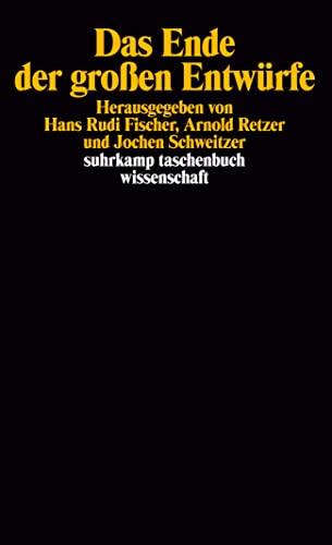 Das Ende der grossen Entwürfe. hrsg. von ., Suhrkamp-Taschenbuch Wissenschaft: Fischer, Hans Rudi: