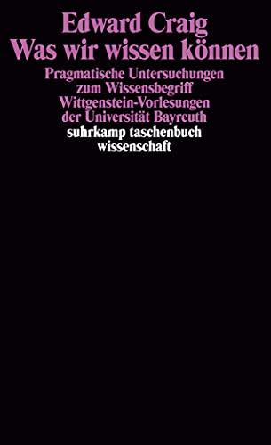 9783518286906: Was wir wissen können: Pragmatische Untersuchungen zum Wissensbegriff : Wittgenstein-Vorlesungen der Universität Bayreuth (Suhrkamp Taschenbuch Wissenschaft) (German Edition)