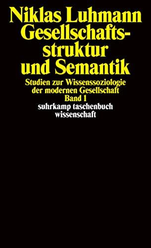 Gesellschaftsstruktur und Semantik 1: Studien zur Wissenssoziologie: Luhmann, Niklas