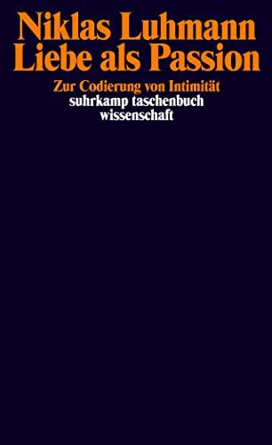Liebe als Passion: Zur Codierung von Intimität: Luhmann, Niklas