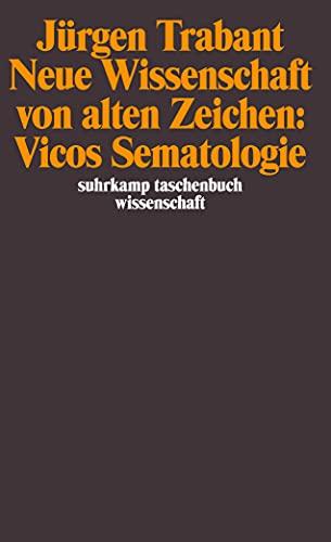 Neue Wissenschaft von alten Zeichen: Vicos Sematologie: Jürgen Trabant