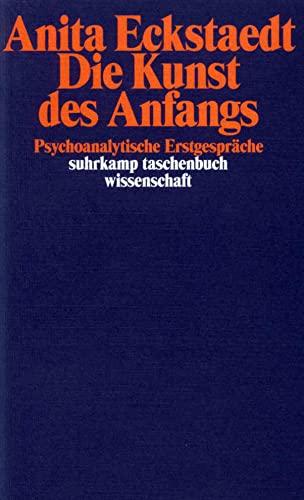 9783518287743: Die Kunst des Anfangs. Psychoanalytische Erstgespräche.