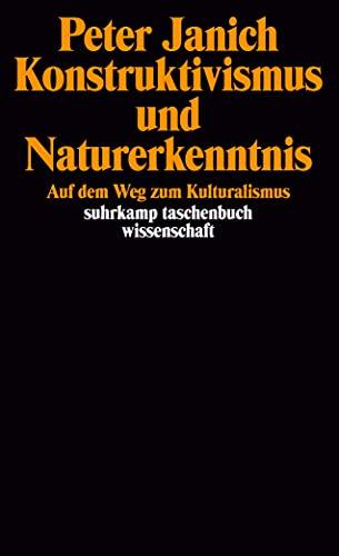 9783518288443: Konstruktivismus und Naturerkenntnis: Auf dem Weg zum Kulturalismus (Suhrkamp Taschenbuch Wissenschaft)