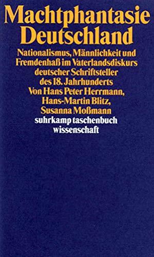 Machtphantasie Deutschland: Nationalismus, Ma?nnlichkeit und Fremdenhass im: Herrmann, Hans Peter