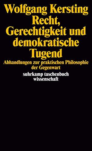 9783518289327: Recht, Gerechtigkeit und demokratische Tugend: Abhandlungen zur praktischen Philosophie der Gegenwart