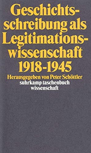 Geschichtsschreibung als Legitimationswissenschaft : 1918 - 1945. Herausgegeben von Peter Schöttler. Suhrkamp-Taschenbuch Wissenschaft 1333. - Schöttler, Peter