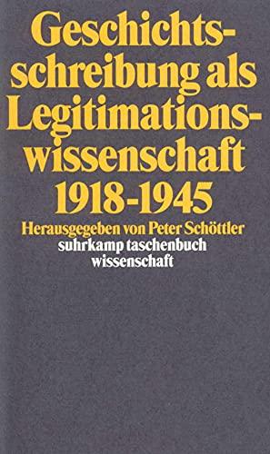 Geschichtsschreibung als Legitimationswissenschaft : 1918 - 1945. hrsg. von Peter Schöttler: ...