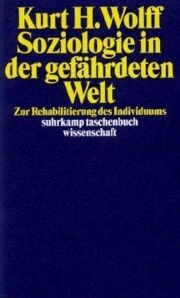 Soziologie in der gefährdeten Welt. Mit einer: Wolff, Kurt H.