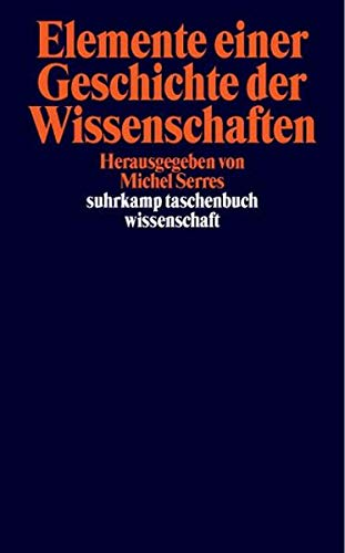 Elemente einer Geschichte der Wissenschaften; Herausgegeben von: Serres, Michel; Horst