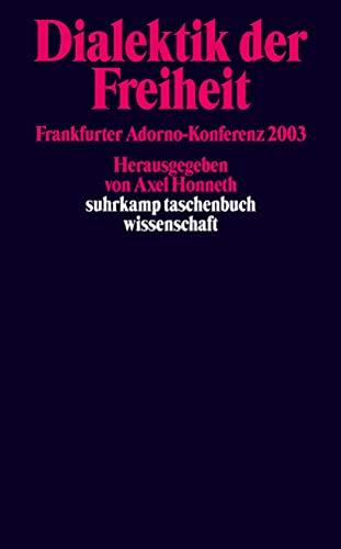 9783518293287: Dialektik der Freiheit: Frankfurter Adorno-Konferenz 2003