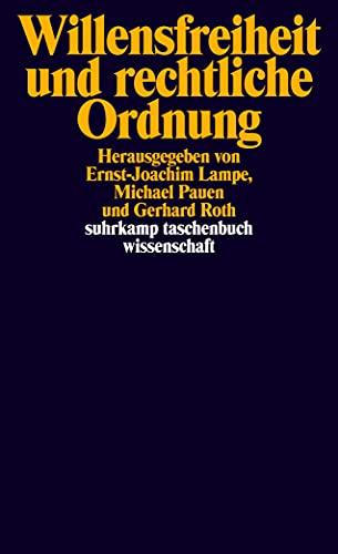 willensfreiheit und rechtliche ordnung. herausgegeben von ernst-joachim: lampe, ernst-joachim/pauen, michael/roth,