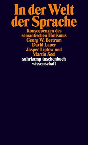 9783518294444: In der Welt der Sprache: Konsequenzen des semantischen Holismus (suhrkamp taschenbuch wissenschaft)