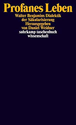 9783518295632: Profanes Leben: Walter Benjamins Dialektik der Säkularisierung