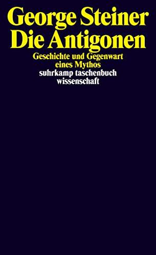 9783518297247: Die Antigonen: Geschichte und Gegenwart eines Mythos