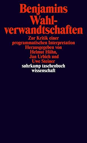 Benjamins Wahlverwandtschaften zur Kritik einer programmatischen Interpretation.: Hühn, Helmut [Hrsg.];