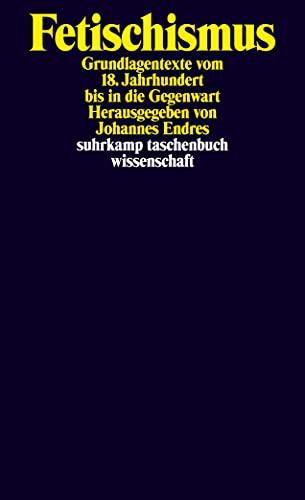9783518297612: Fetischismus: Grundlagentexte vom 18. Jahrhundert bis in die Gegenwart
