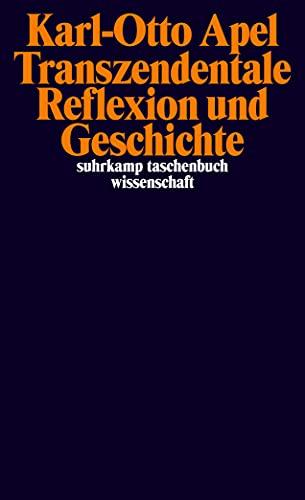 Transzendentale Reflexion und Geschichte (suhrkamp taschenbuch wissenschaft): Karl-Otto Apel