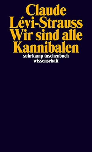 Wir sind alle Kannibalen: Mit dem Essay: Claude Levi-Strauss, Eva