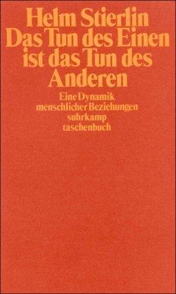 Das Tun des Einen ist das Tun des Anderen - Eine Dynamik menschlicher Beziehungen - Stierlin, Henri
