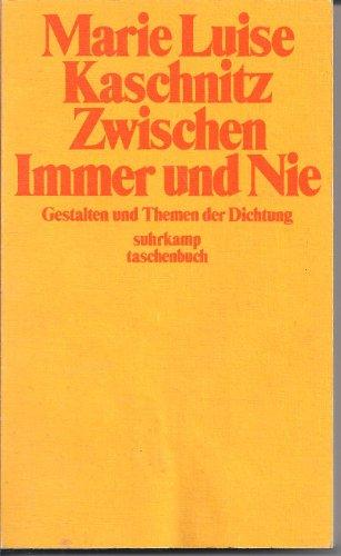Zwischen Immer und Nie. Gestalten und Themen: Kaschnitz, Marie Luise