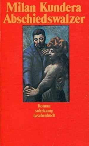 Abschiedswalzer. Roman. Aus dem Tschechischen von Franz: Kundera, Milan: