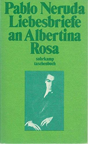 Liebesbriefe an Albertina Rosa. Zsgest., eingeführt u.: Neruda, Pablo und
