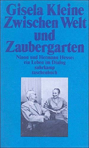 Zwischen Welt und Zaubergarten: Ninon und Hermann Hesse: Ein Leben im Dialog (suhrkamp taschenbuch) - Kleine, Gisela