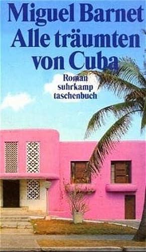 Alle träumten von Cuba: Die Lebensgeschichte eines: Miguel Barnet