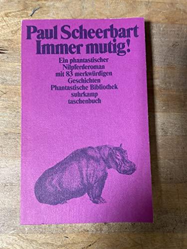 Immer mutig!. Phantastischer Nilpferdroman mit 83 merkwürdigen: Scheerbart, Paul