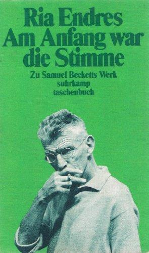 9783518383452: Am Anfang war die Stimme. Zu Samuel Becketts Werk. Essays