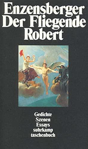 Der Fliegende Robert: Gedichte. Szenen. Essays: Enzensberger, Hans Magnus