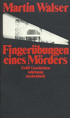 Fingerübungen eines Mörders : zwölf Geschichten: Walser, Martin