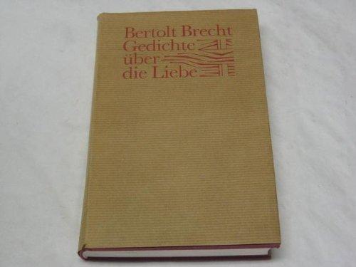 Gedichte über die Liebe: Brecht, Bertolt
