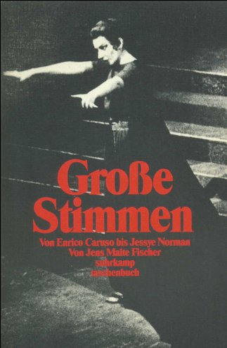 Große Stimmen: Von Enrico Caruso bis Jessye Norman (suhrkamp taschenbuch) - Malte Fischer, Jens