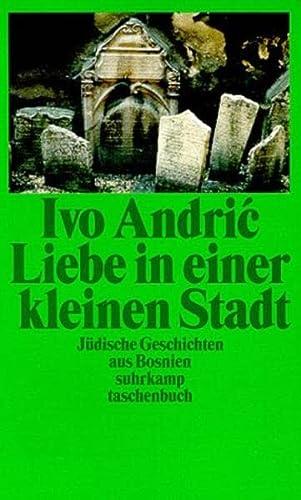 Liebe in einer kleinen Stadt: Jüdische Geschichten: Andric, Ivo: