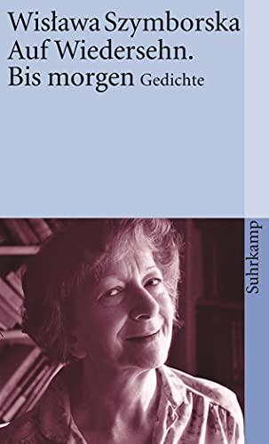 Auf Wiedersehn. Bis morgen: Gedichte (suhrkamp taschenbuch): Szymborska, Wislawa: