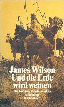 9783518397701: Und die Erde wird weinen: Die Indianer Nordamerikas - ihre Geschichte, ihre Spiritualität, ihr Überlebenskampf (suhrkamp taschenbuch)
